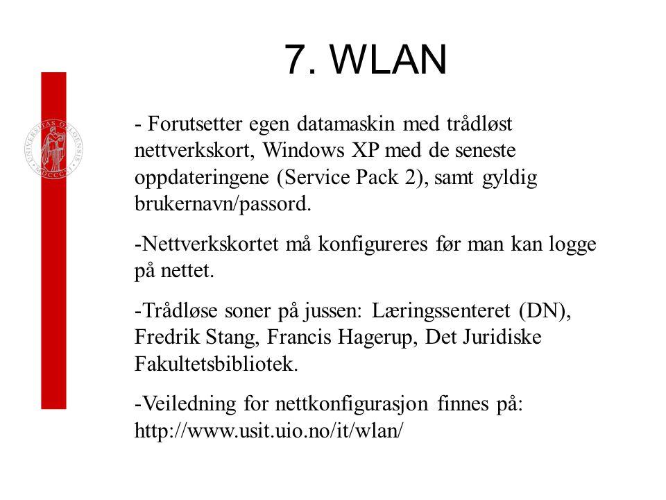 7. WLAN - Forutsetter egen datamaskin med trådløst nettverkskort, Windows XP med de seneste oppdateringene (Service Pack 2), samt gyldig brukernavn/pa