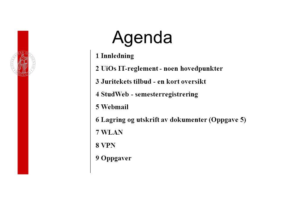 Agenda 1 Innledning 2 UiOs IT-reglement - noen hovedpunkter 3 Juritekets tilbud - en kort oversikt 4 StudWeb - semesterregistrering 5 Webmail 6 Lagring og utskrift av dokumenter (Oppgave 5) 7 WLAN 8 VPN 9 Oppgaver