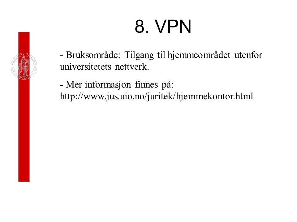 8.VPN - Bruksområde: Tilgang til hjemmeområdet utenfor universitetets nettverk.
