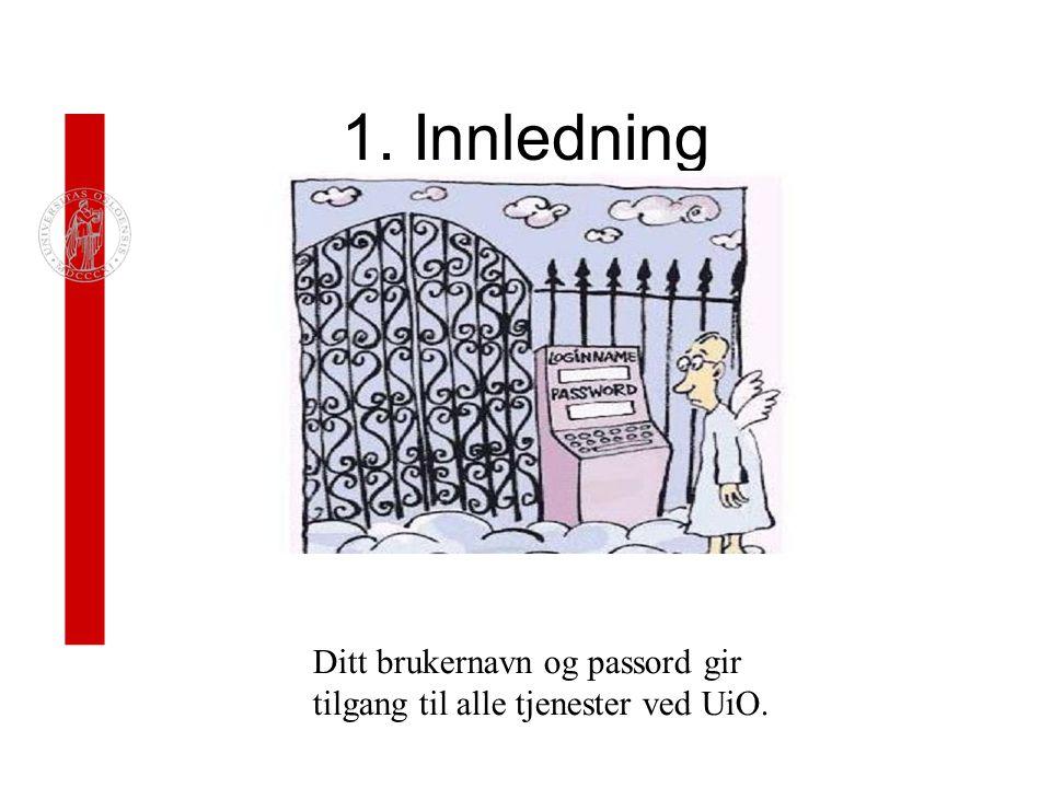 1. Innledning Ditt brukernavn og passord gir tilgang til alle tjenester ved UiO.