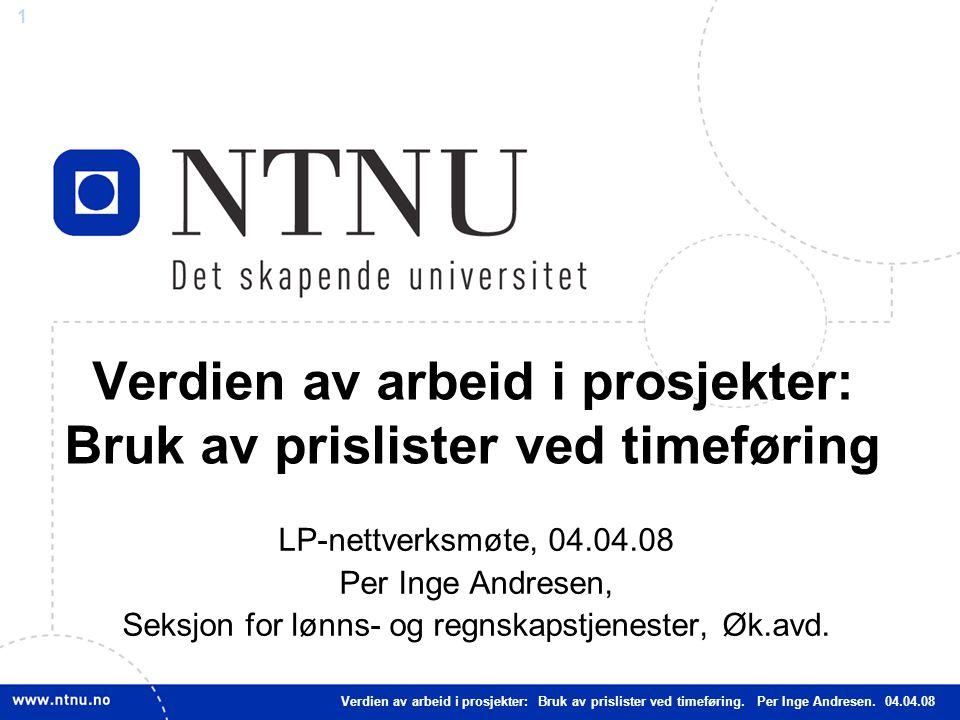 1 Verdien av arbeid i prosjekter: Bruk av prislister ved timeføring LP-nettverksmøte, 04.04.08 Per Inge Andresen, Seksjon for lønns- og regnskapstjenester, Øk.avd.