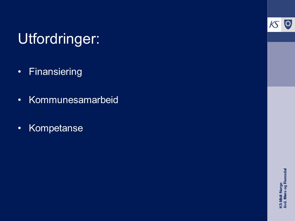 KS-Midt Norge Avd. Møre og Romsdal Utfordringer: Finansiering Kommunesamarbeid Kompetanse