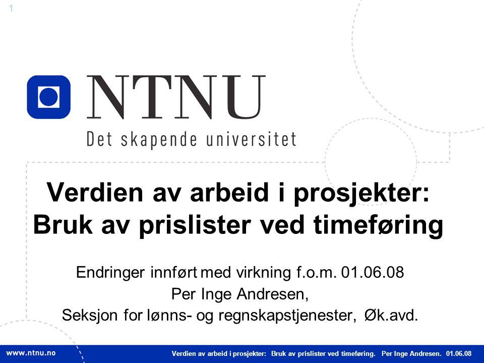 1 Verdien av arbeid i prosjekter: Bruk av prislister ved timeføring Endringer innført med virkning f.o.m. 01.06.08 Per Inge Andresen, Seksjon for lønn