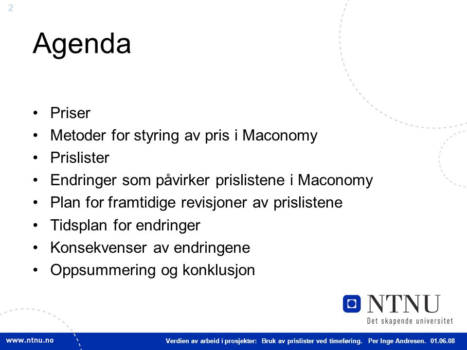 2 Agenda Priser Metoder for styring av pris i Maconomy Prislister Endringer som påvirker prislistene i Maconomy Plan for framtidige revisjoner av pris