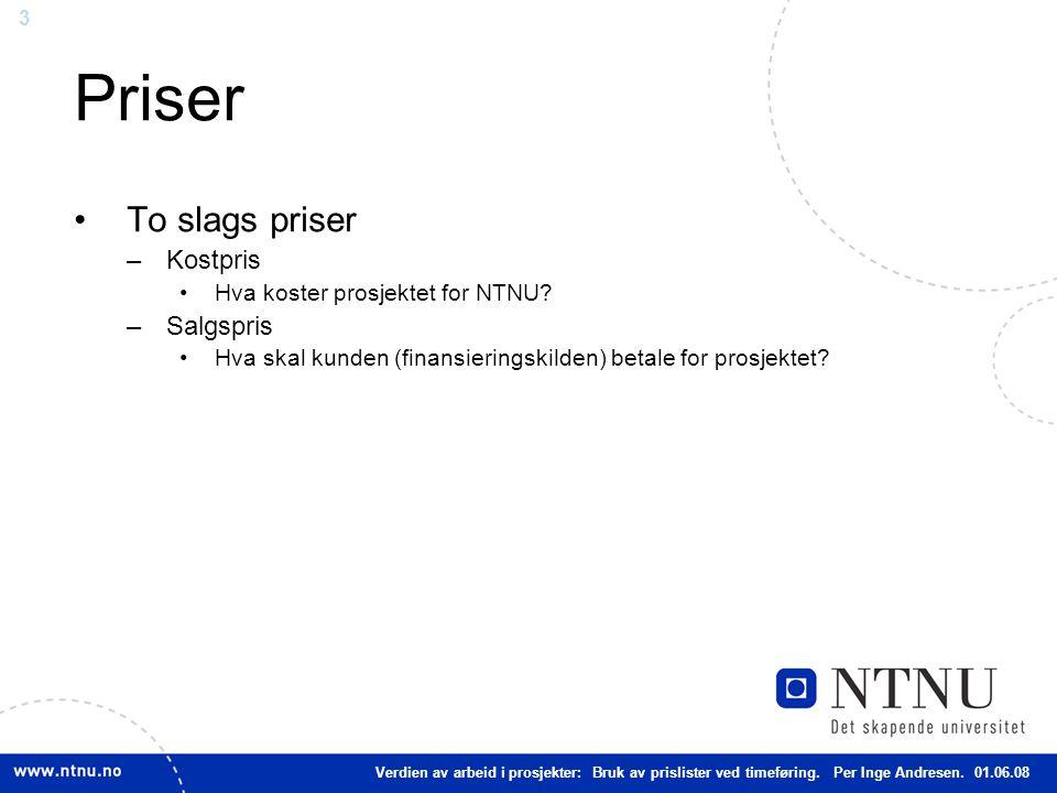 3 Priser To slags priser –Kostpris Hva koster prosjektet for NTNU? –Salgspris Hva skal kunden (finansieringskilden) betale for prosjektet? Verdien av
