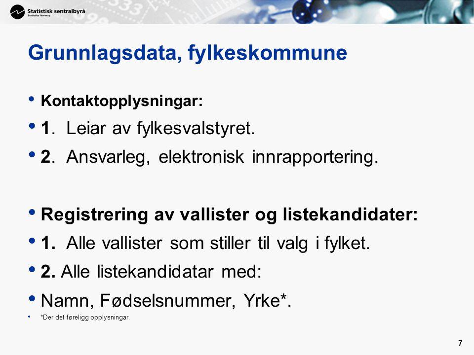 7 Grunnlagsdata, fylkeskommune Kontaktopplysningar: 1. Leiar av fylkesvalstyret. 2. Ansvarleg, elektronisk innrapportering. Registrering av vallister
