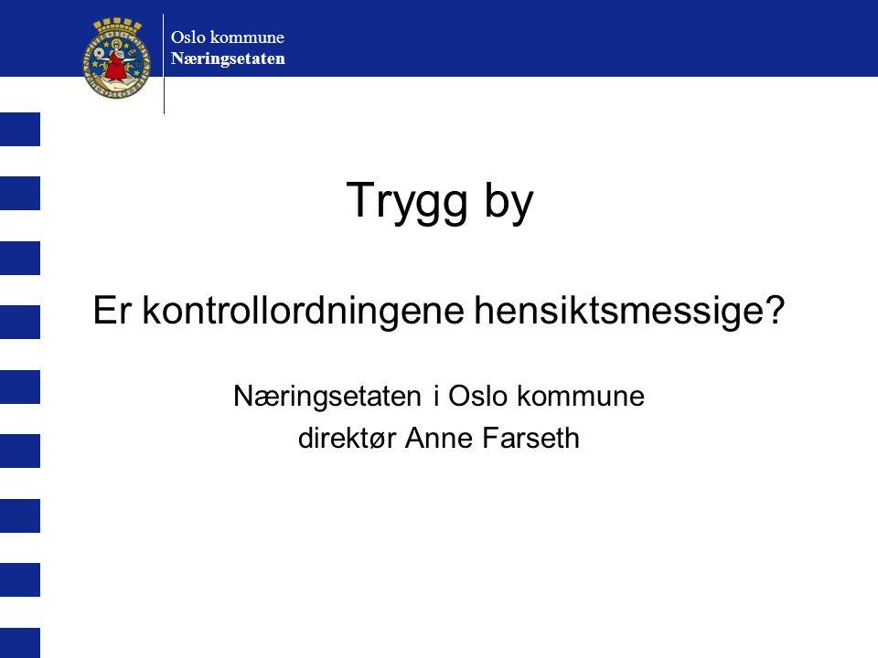 Oslo kommune Næringsetaten Trygg by Er kontrollordningene hensiktsmessige.