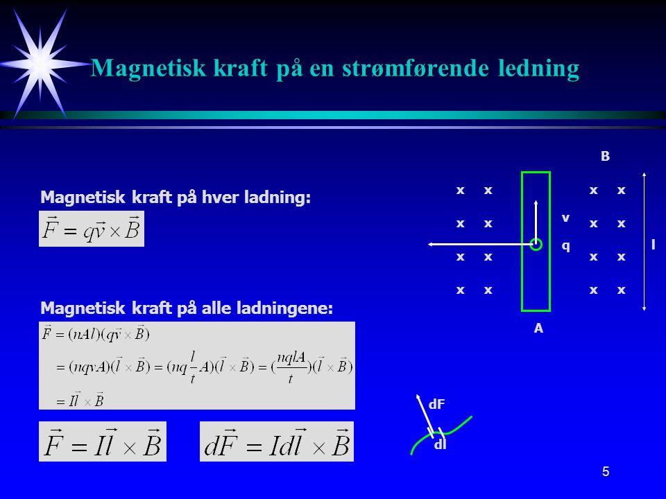 5 Magnetisk kraft på en strømførende ledning q v B xx xx xx xx xx xx xx xx Magnetisk kraft på hver ladning: A l Magnetisk kraft på alle ladningene: dl dF