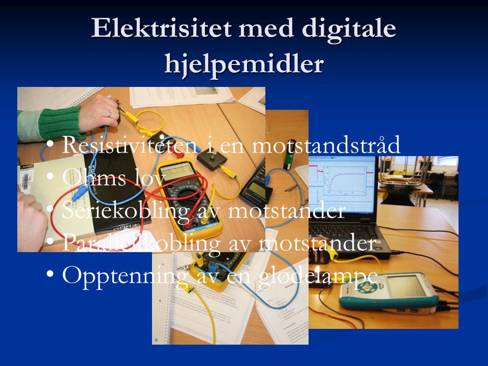 Elektrisitet med digitale hjelpemidler Resistiviteten i en motstandstråd Ohms lov Seriekobling av motstander Parallellkobling av motstander Opptenning