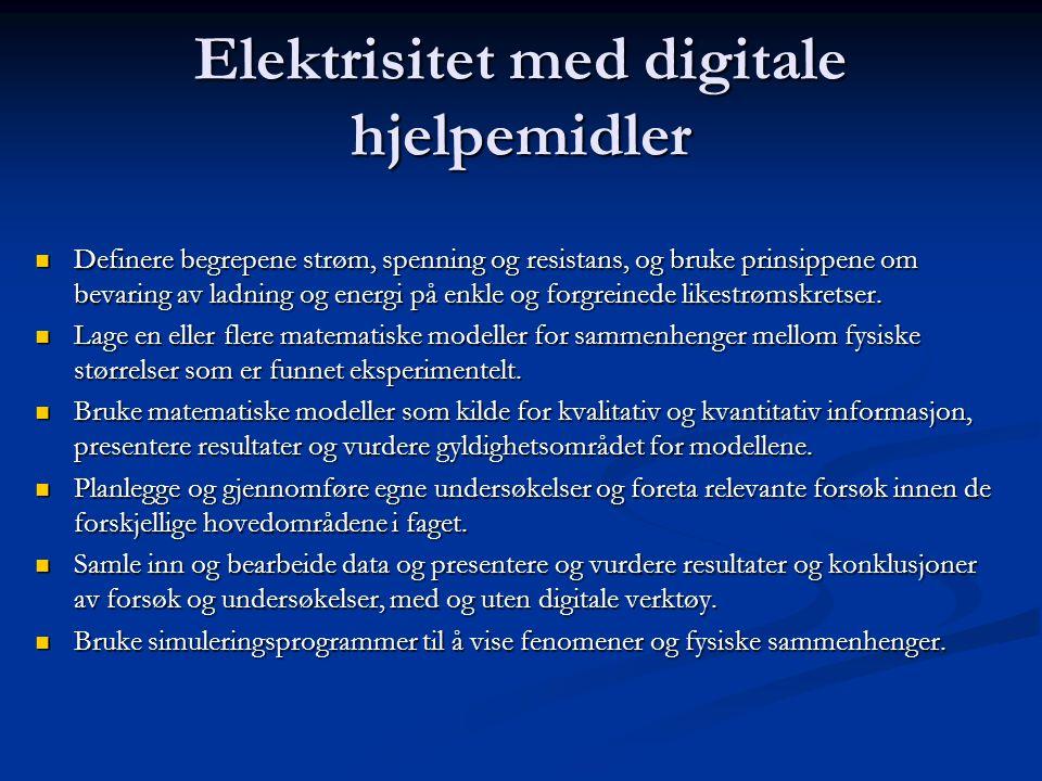 Elektrisitet med digitale hjelpemidler Definere begrepene strøm, spenning og resistans, og bruke prinsippene om bevaring av ladning og energi på enkle