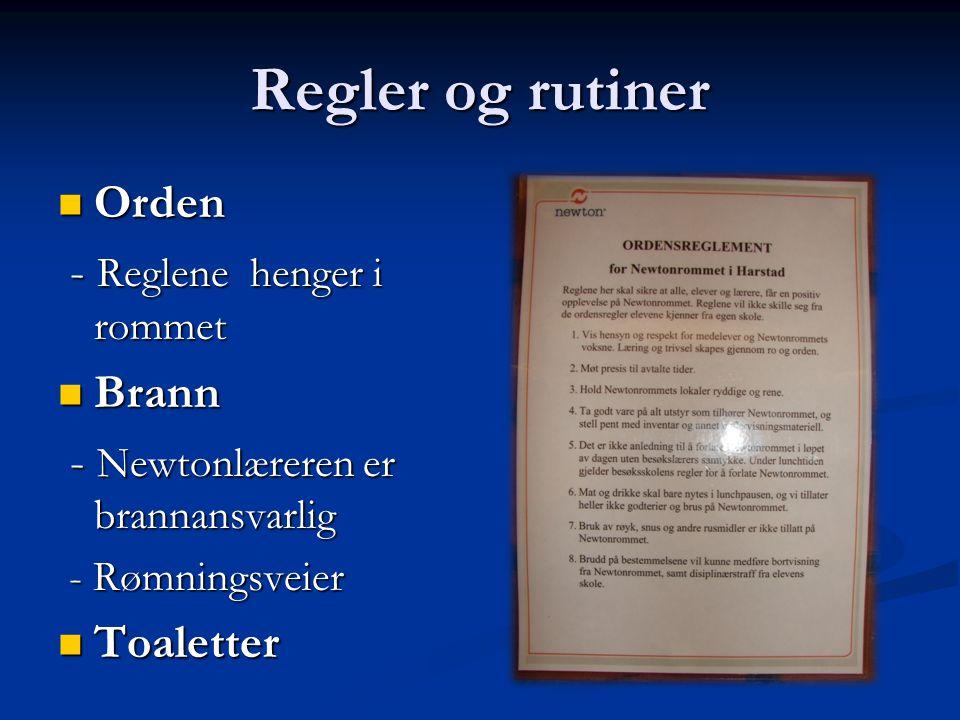 Regler og rutiner Orden Orden - Reglene henger i rommet - Reglene henger i rommet Brann Brann - Newtonlæreren er brannansvarlig - Newtonlæreren er bra