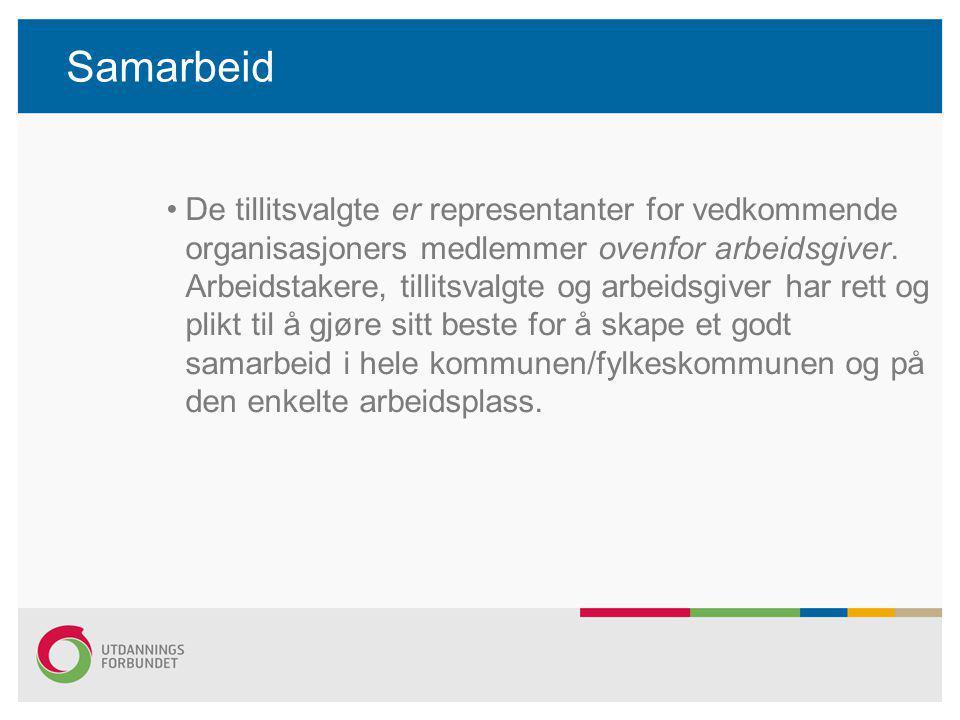 Samarbeid De tillitsvalgte er representanter for vedkommende organisasjoners medlemmer ovenfor arbeidsgiver. Arbeidstakere, tillitsvalgte og arbeidsgi
