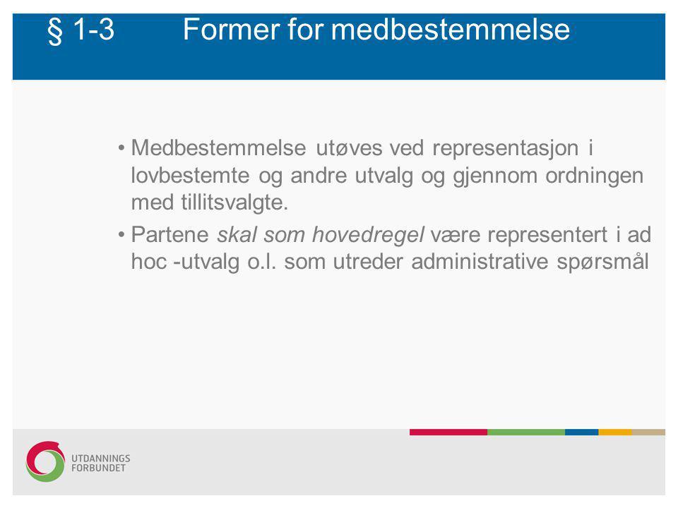 § 1-3Former for medbestemmelse Medbestemmelse utøves ved representasjon i lovbestemte og andre utvalg og gjennom ordningen med tillitsvalgte. Partene
