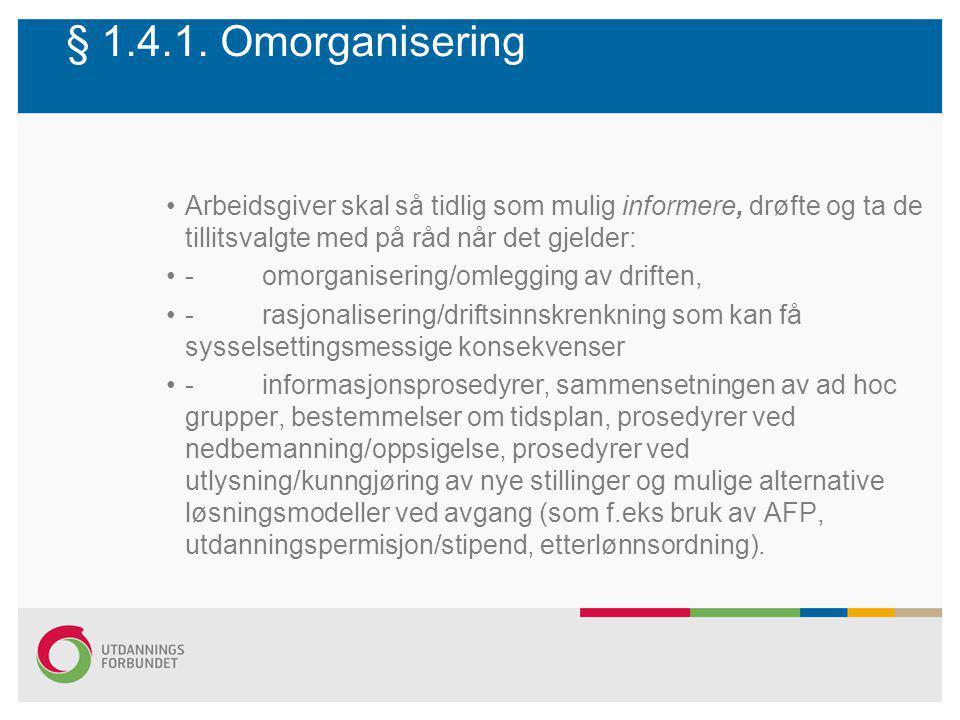 § 1.4.1. Omorganisering Arbeidsgiver skal så tidlig som mulig informere, drøfte og ta de tillitsvalgte med på råd når det gjelder: -omorganisering/oml