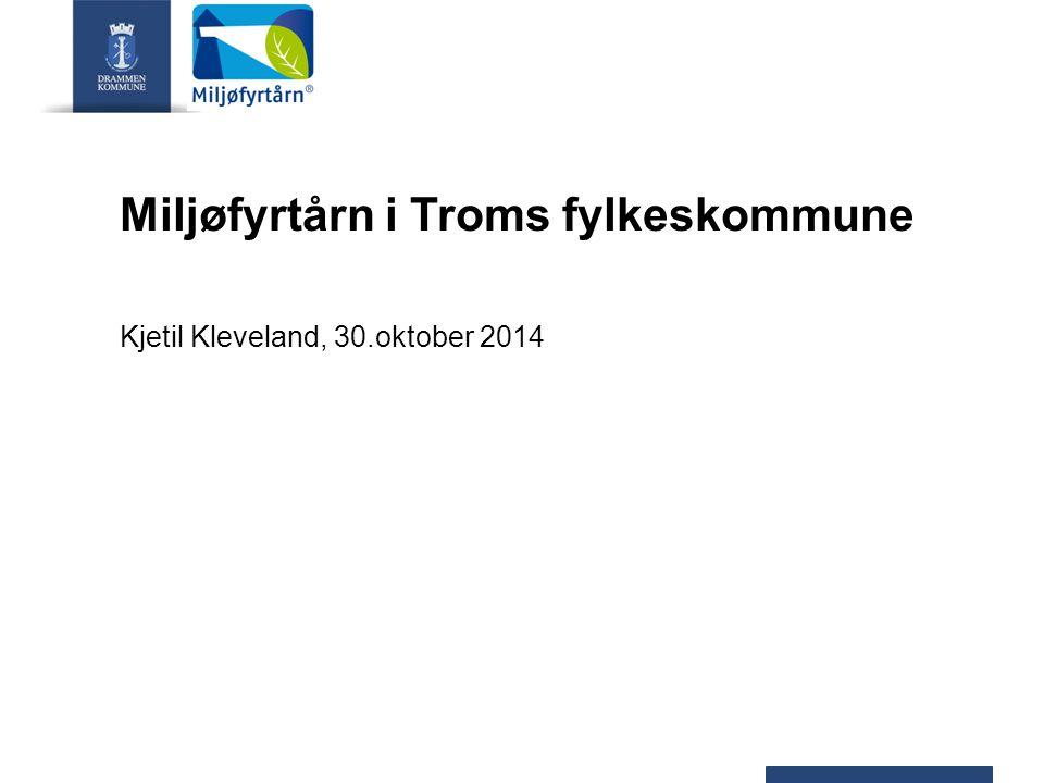 Miljøfyrtårn i Troms fylkeskommune Kjetil Kleveland, 30.oktober 2014