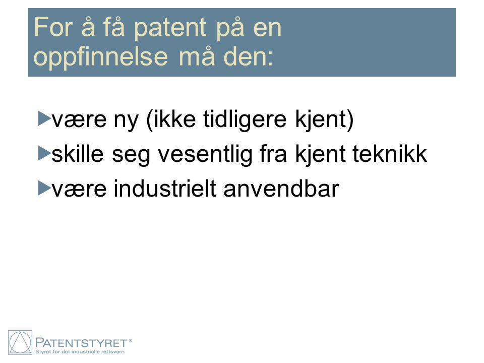 For å få patent på en oppfinnelse må den:  være ny (ikke tidligere kjent)  skille seg vesentlig fra kjent teknikk  være industrielt anvendbar