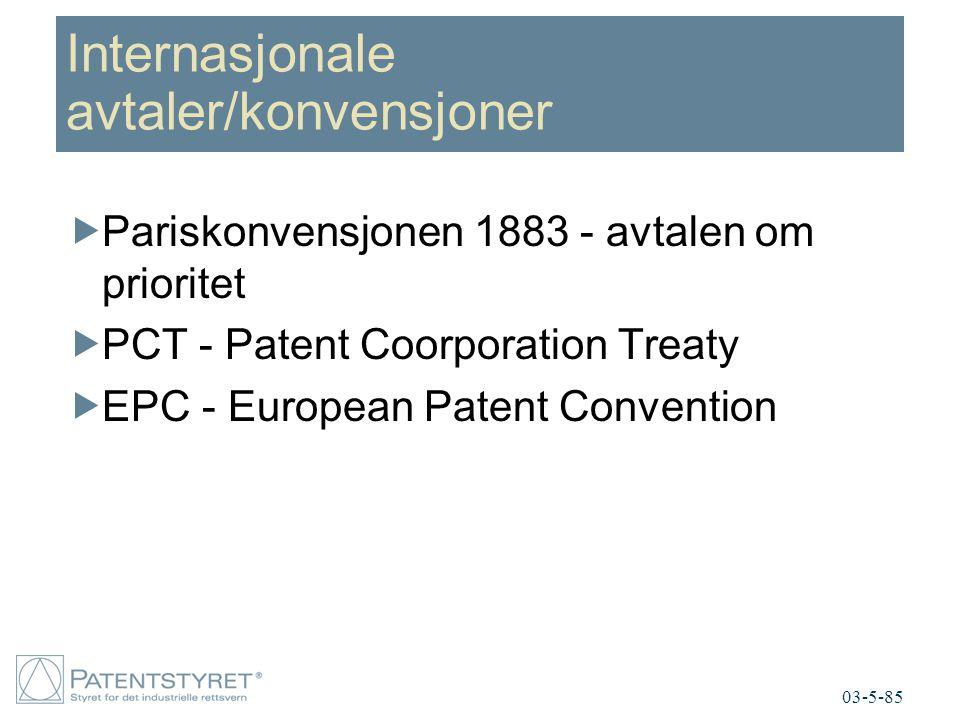 Internasjonale avtaler/konvensjoner  Pariskonvensjonen 1883 - avtalen om prioritet  PCT - Patent Coorporation Treaty  EPC - European Patent Convention 03-5-85