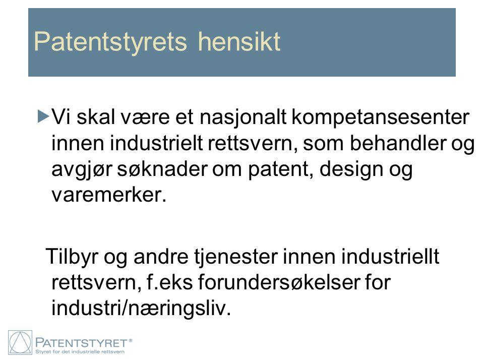 Patentstyrets hensikt  Vi skal være et nasjonalt kompetansesenter innen industrielt rettsvern, som behandler og avgjør søknader om patent, design og varemerker.