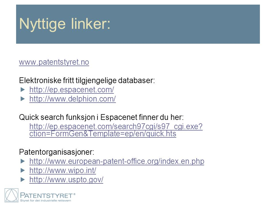Nyttige linker: www.patentstyret.no Elektroniske fritt tilgjengelige databaser:  http://ep.espacenet.com/ http://ep.espacenet.com/  http://www.delph