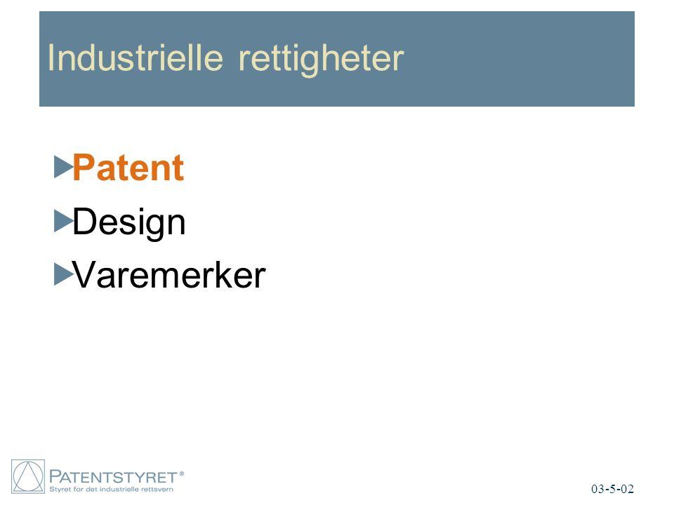 Industrielle rettigheter  Patent  Design  Varemerker 03-5-02