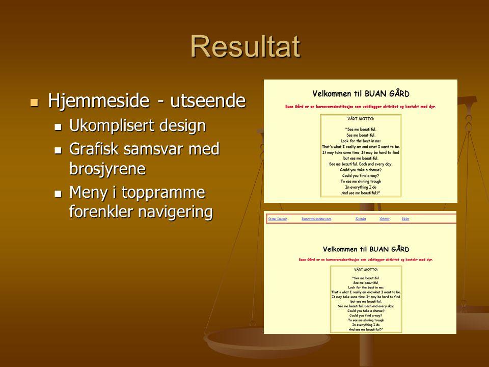 Resultat Hjemmeside - utseende Hjemmeside - utseende Ukomplisert design Ukomplisert design Grafisk samsvar med brosjyrene Grafisk samsvar med brosjyre