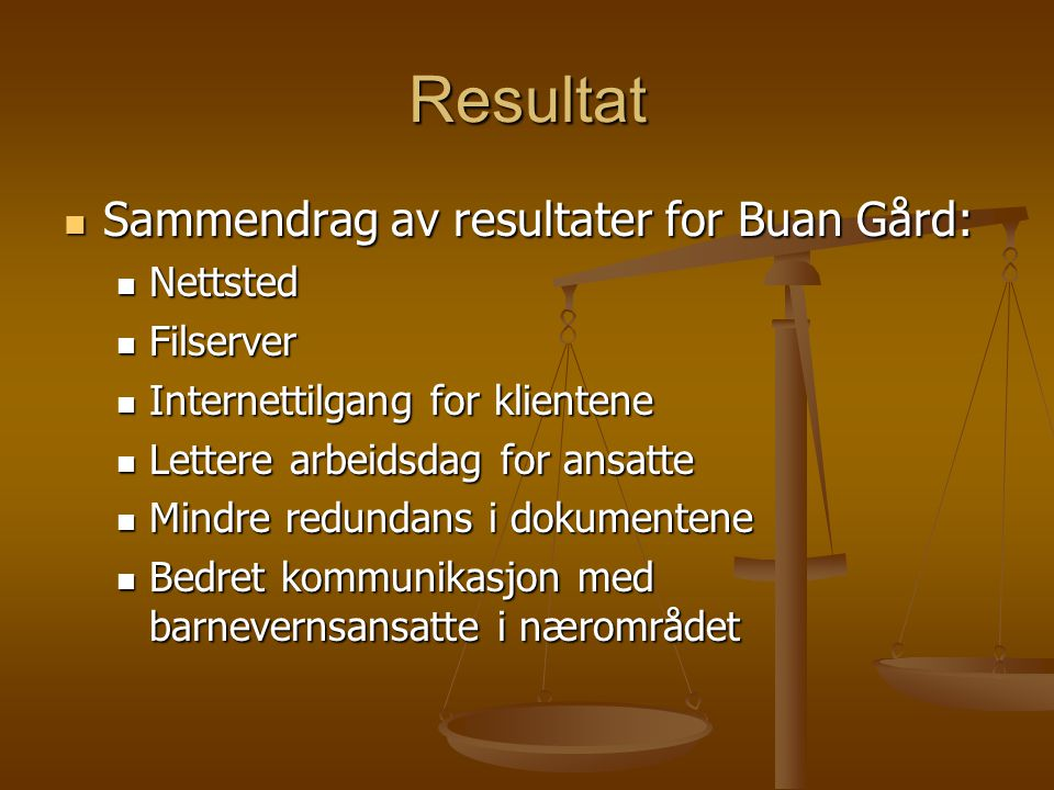 Resultat Sammendrag av resultater for Buan Gård: Sammendrag av resultater for Buan Gård: Nettsted Nettsted Filserver Filserver Internettilgang for kli