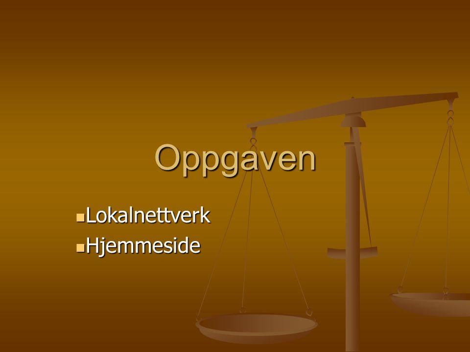 Oppgaven Lokalnettverk Lokalnettverk Hjemmeside Hjemmeside