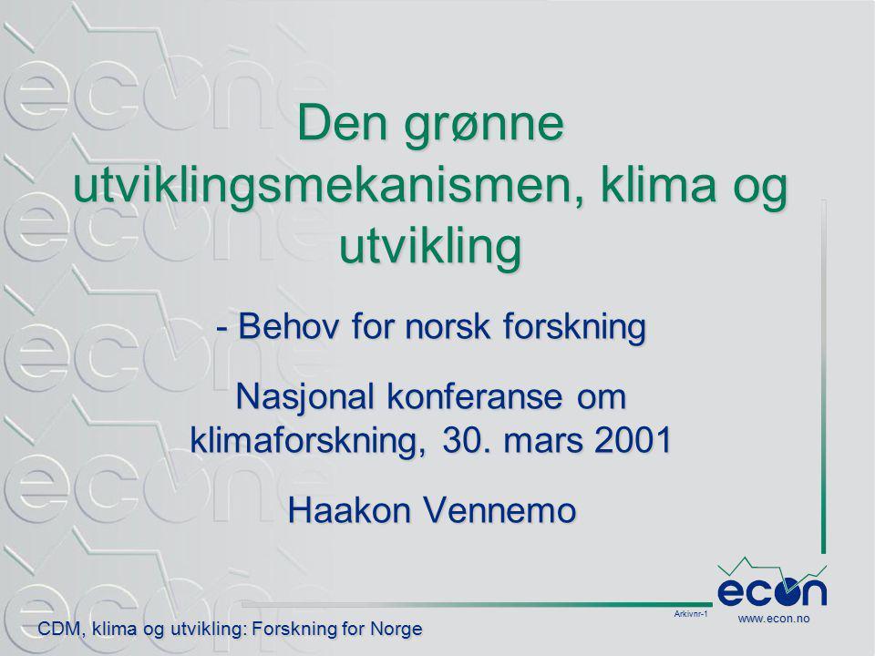 Arkivnr-12 CDM, klima og utvikling: Forskning for Norge www.econ.no ECON Senter for økonomisk analyse a.s Oslo, hovedkontor: Postadresse: Postboks 6823 St.