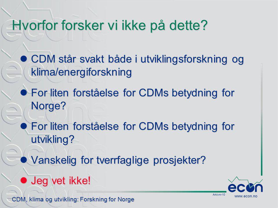 Arkivnr-10 CDM, klima og utvikling: Forskning for Norge www.econ.no Hvorfor forsker vi ikke på dette.