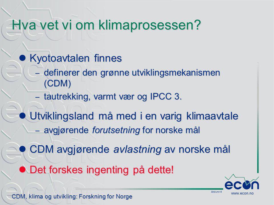 Arkivnr-4 CDM, klima og utvikling: Forskning for Norge www.econ.no Hva vet vi om klimaprosessen.