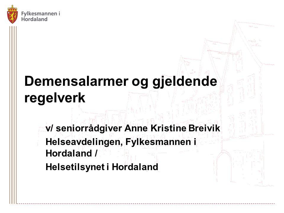Demensalarmer og gjeldende regelverk v/ seniorrådgiver Anne Kristine Breivik Helseavdelingen, Fylkesmannen i Hordaland / Helsetilsynet i Hordaland