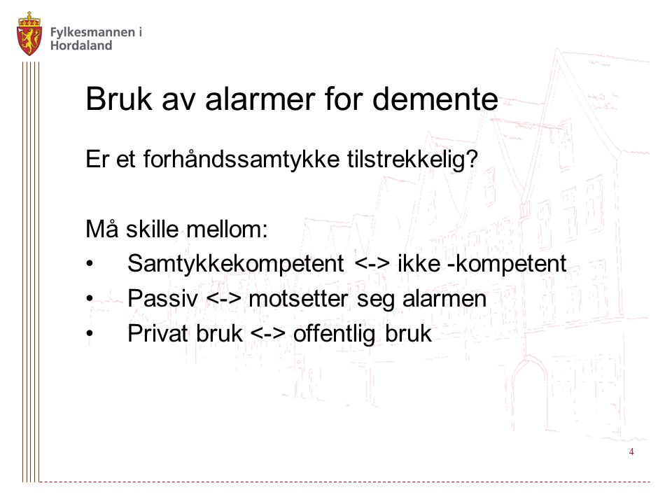 Bruk av alarmer for demente Er et forhåndssamtykke tilstrekkelig? Må skille mellom: Samtykkekompetent ikke -kompetent Passiv motsetter seg alarmen Pri