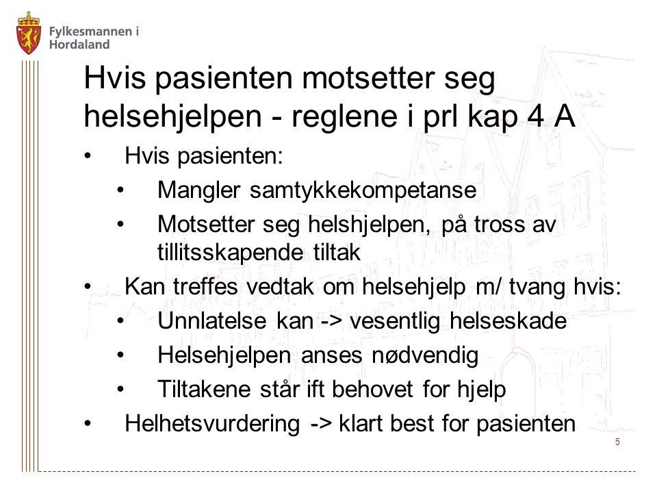 Hvis pasienten motsetter seg helsehjelpen - reglene i prl kap 4 A Hvis pasienten: Mangler samtykkekompetanse Motsetter seg helshjelpen, på tross av tillitsskapende tiltak Kan treffes vedtak om helsehjelp m/ tvang hvis: Unnlatelse kan -> vesentlig helseskade Helsehjelpen anses nødvendig Tiltakene står ift behovet for hjelp Helhetsvurdering -> klart best for pasienten 5