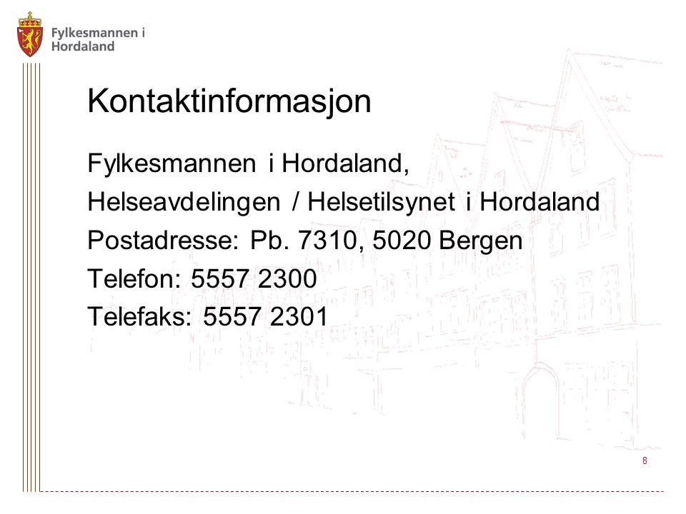 8 Kontaktinformasjon Fylkesmannen i Hordaland, Helseavdelingen / Helsetilsynet i Hordaland Postadresse: Pb. 7310, 5020 Bergen Telefon: 5557 2300 Telef