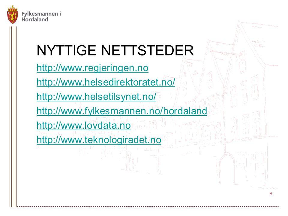 9 NYTTIGE NETTSTEDER http://www.regjeringen.no http://www.helsedirektoratet.no/ http://www.helsetilsynet.no/ http://www.fylkesmannen.no/hordaland http://www.lovdata.no http://www.teknologiradet.no 9