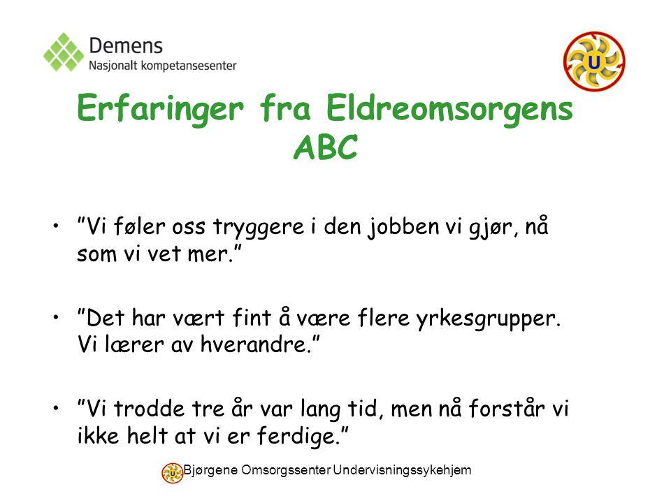 """Bjørgene Omsorgssenter Undervisningssykehjem Erfaringer fra Eldreomsorgens ABC """"Vi føler oss tryggere i den jobben vi gjør, nå som vi vet mer."""" """"Det h"""