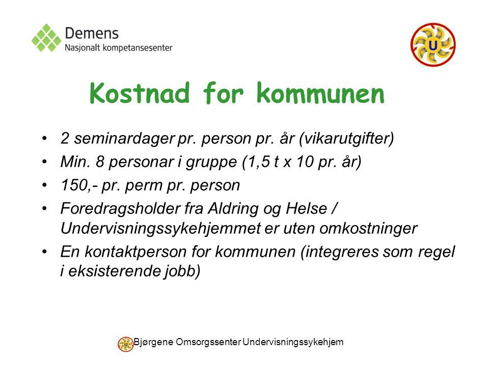 Bjørgene Omsorgssenter Undervisningssykehjem Kostnad for kommunen 2 seminardager pr. person pr. år (vikarutgifter) Min. 8 personar i gruppe (1,5 t x 1