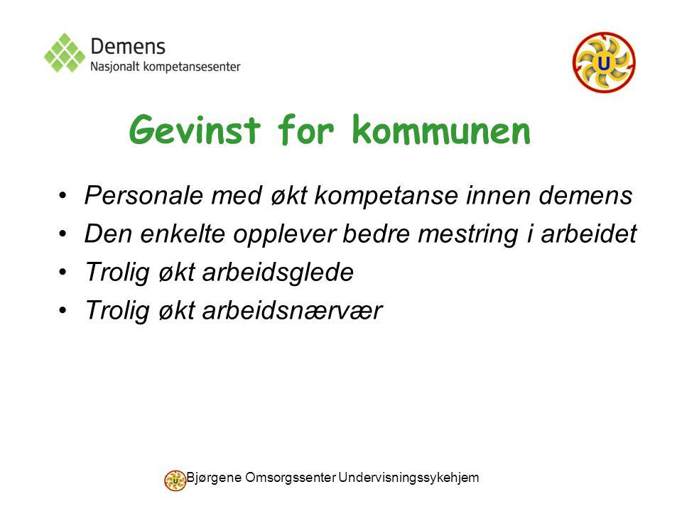 Bjørgene Omsorgssenter Undervisningssykehjem Gevinst for kommunen Personale med økt kompetanse innen demens Den enkelte opplever bedre mestring i arbe