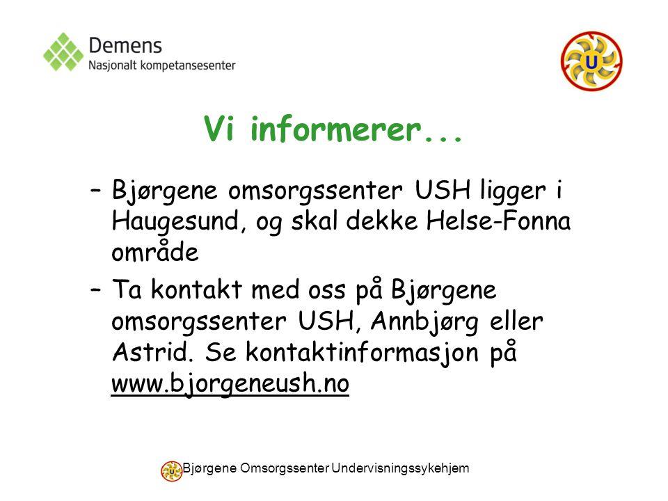 Bjørgene Omsorgssenter Undervisningssykehjem Vi informerer... –Bjørgene omsorgssenter USH ligger i Haugesund, og skal dekke Helse-Fonna område –Ta kon