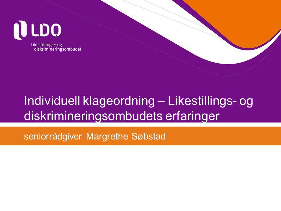 Individuell klageordning – Likestillings- og diskrimineringsombudets erfaringer seniorrådgiver Margrethe Søbstad