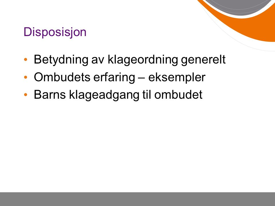 Disposisjon Betydning av klageordning generelt Ombudets erfaring – eksempler Barns klageadgang til ombudet
