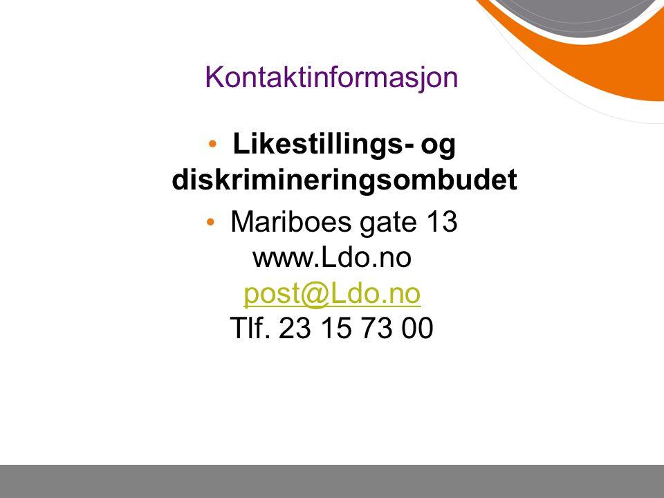 Kontaktinformasjon Likestillings- og diskrimineringsombudet Mariboes gate 13 www.Ldo.no post@Ldo.no Tlf. 23 15 73 00