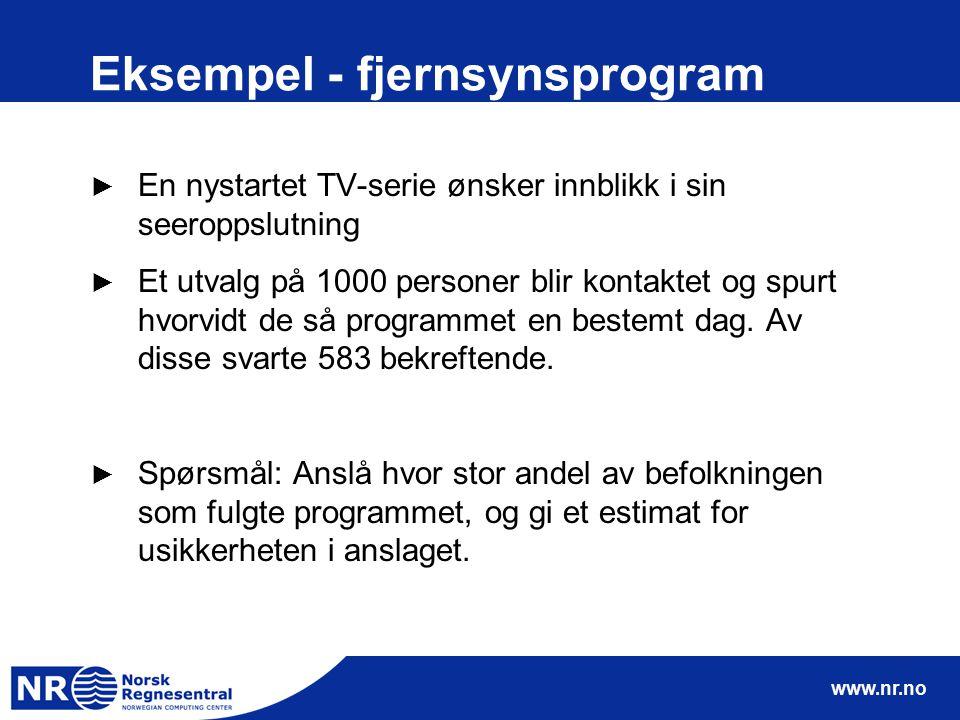 www.nr.no Eksempel - fjernsynsprogram ► En nystartet TV-serie ønsker innblikk i sin seeroppslutning ► Et utvalg på 1000 personer blir kontaktet og spu