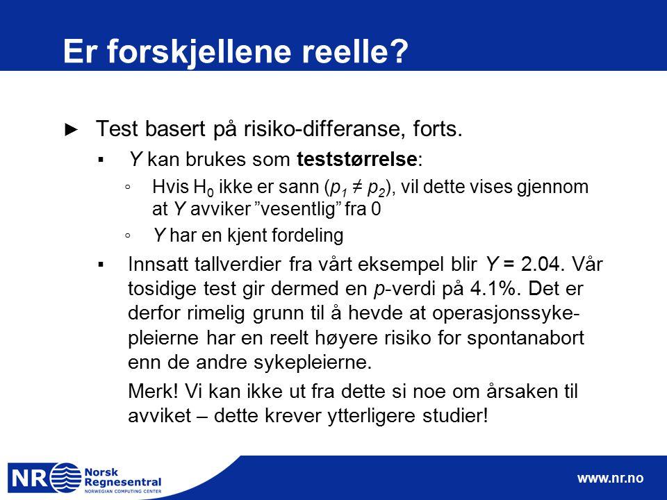 www.nr.no Er forskjellene reelle? ► Test basert på risiko-differanse, forts. ▪Y kan brukes som teststørrelse: ◦Hvis H 0 ikke er sann (p 1 ≠ p 2 ), vil