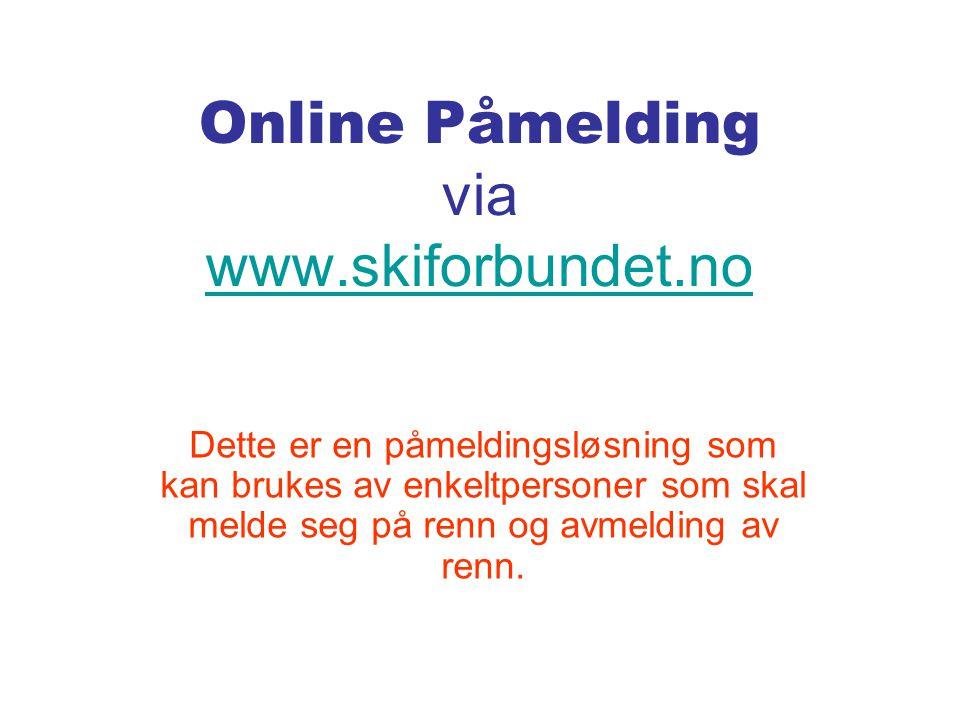 Online Påmelding via www.skiforbundet.no www.skiforbundet.no Dette er en påmeldingsløsning som kan brukes av enkeltpersoner som skal melde seg på renn og avmelding av renn.