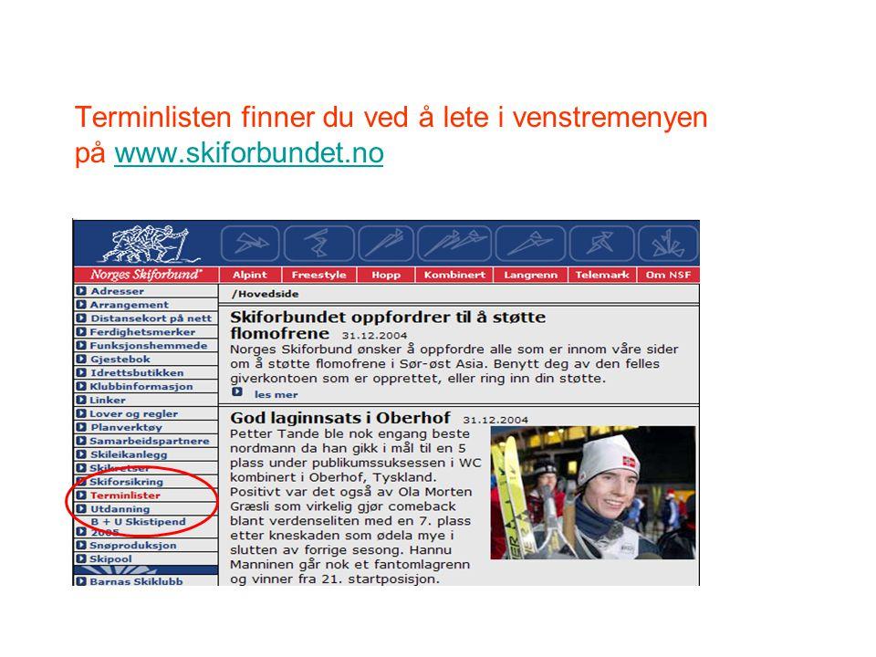 Terminlisten finner du ved å lete i venstremenyen på www.skiforbundet.nowww.skiforbundet.no