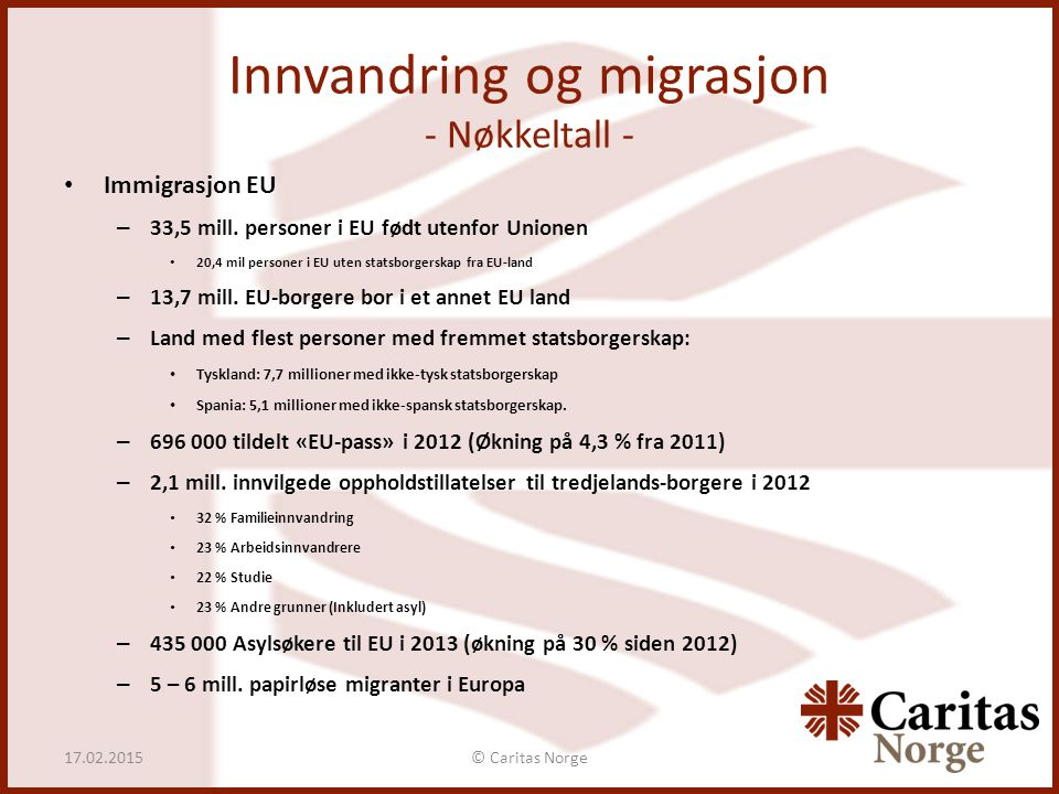 Innvandring og migrasjon - Nøkkeltall - Immigrasjon EU – 33,5 mill. personer i EU født utenfor Unionen 20,4 mil personer i EU uten statsborgerskap fra