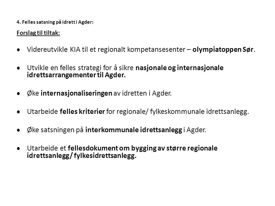 4. Felles satsning på idrett i Agder: Forslag til tiltak:  Videreutvikle KIA til et regionalt kompetansesenter – olympiatoppen Sør.  Utvikle en fell