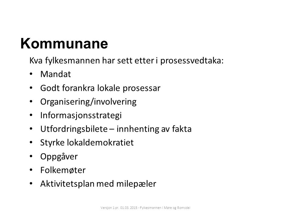 Kommunane Kva fylkesmannen har sett etter i prosessvedtaka: Mandat Godt forankra lokale prosessar Organisering/involvering Informasjonsstrategi Utford