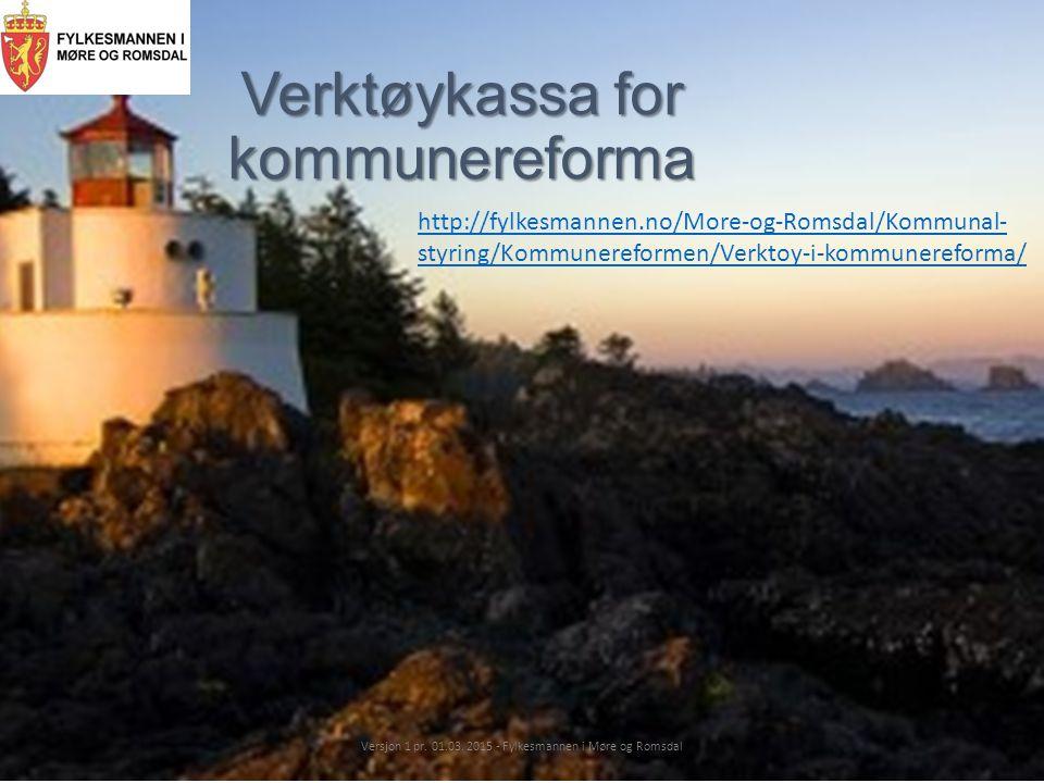 Verktøykassa for kommunereforma Versjon 1 pr. 01.03. 2015 - Fylkesmannen i Møre og Romsdal http://fylkesmannen.no/More-og-Romsdal/Kommunal- styring/Ko